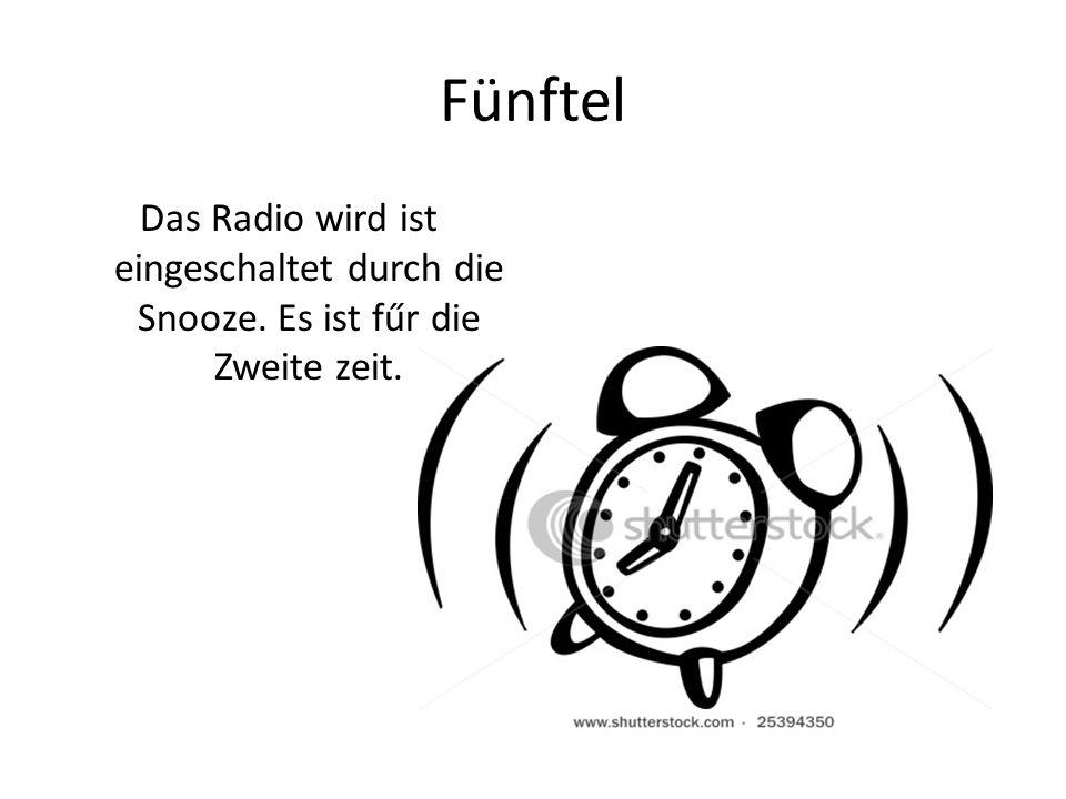 Fünftel Das Radio wird ist eingeschaltet durch die Snooze. Es ist fűr die Zweite zeit.