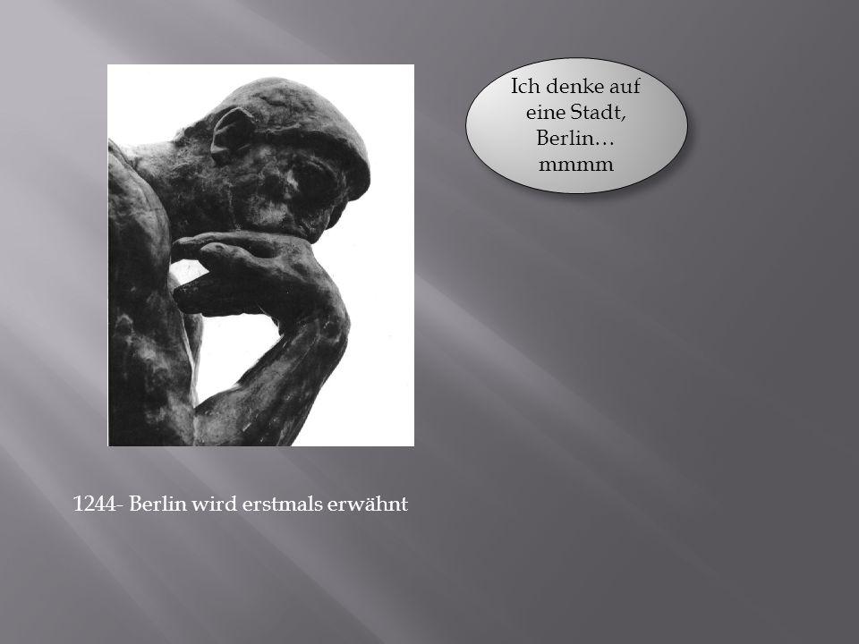 Ich denke auf eine Stadt, Berlin… mmmm 1244- Berlin wird erstmals erwähnt