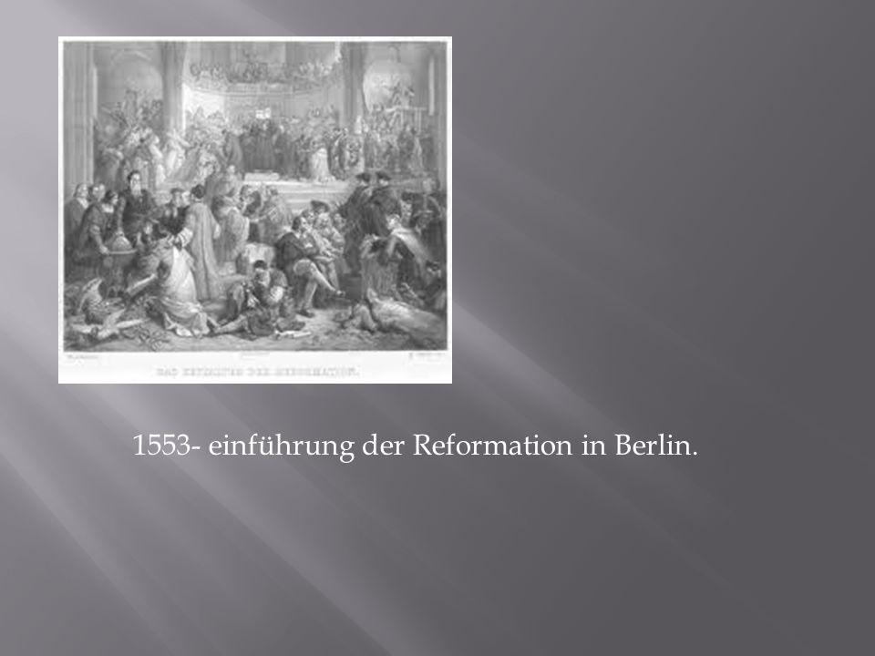 1553- einführung der Reformation in Berlin.
