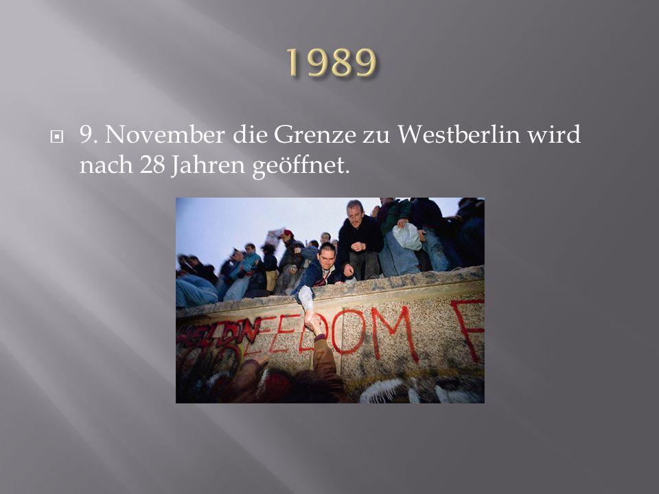 9. November die Grenze zu Westberlin wird nach 28 Jahren geöffnet.