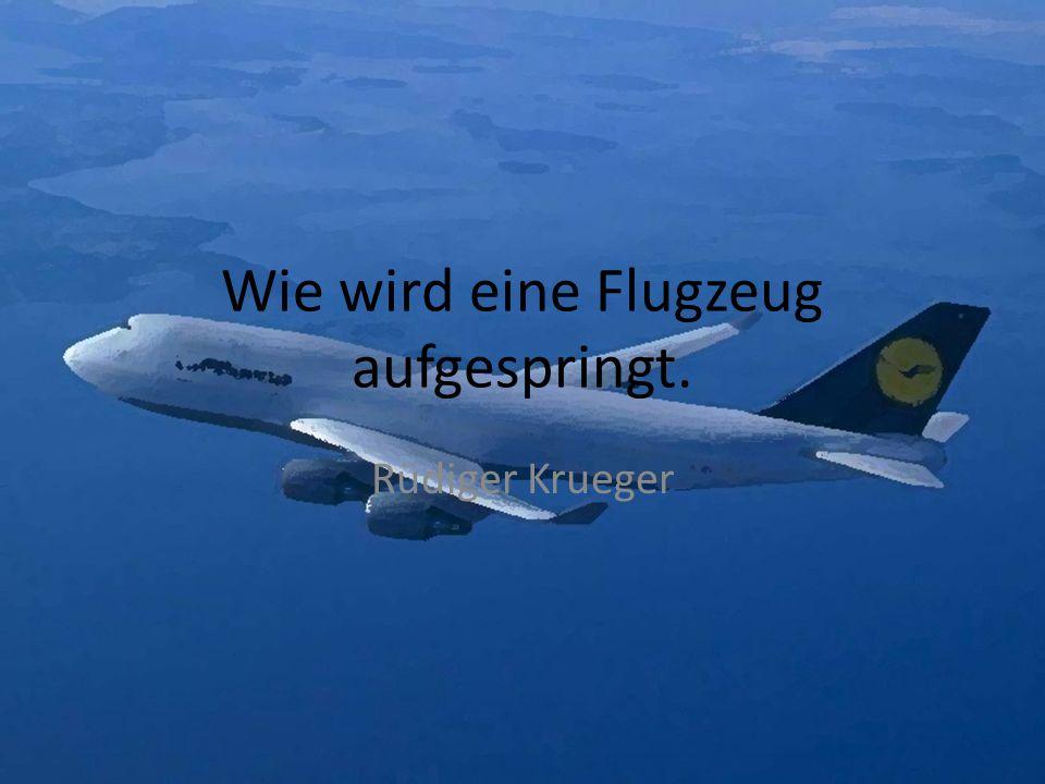 Wie wird eine Flugzeug aufgespringt. Rüdiger Krueger