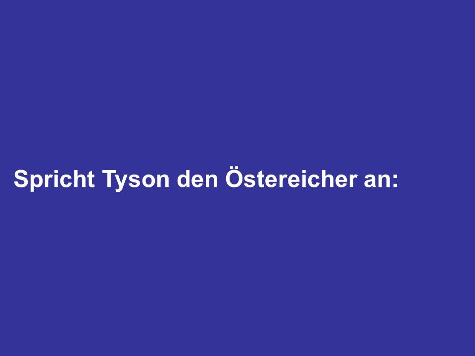 Spricht Tyson den Östereicher an: