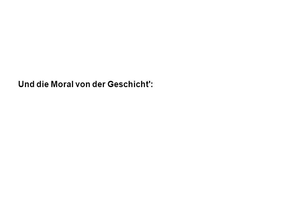 Und die Moral von der Geschicht':