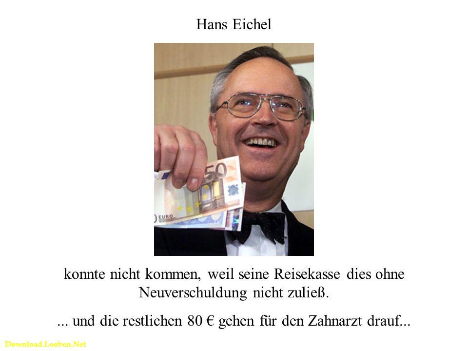 Download.Loeben.Net Hans Eichel konnte nicht kommen, weil seine Reisekasse dies ohne Neuverschuldung nicht zuließ....