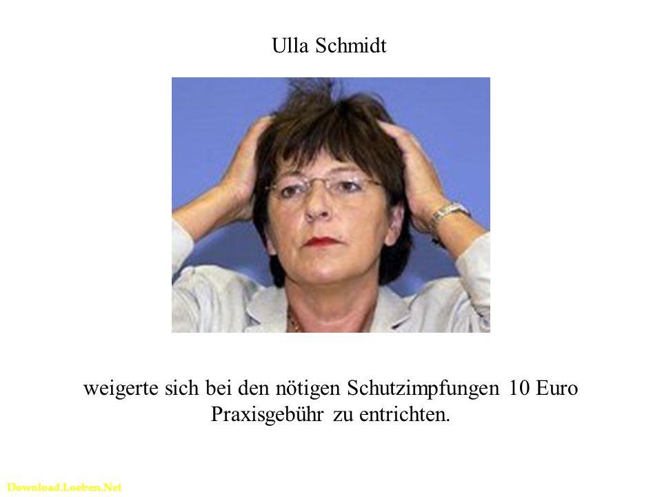 Download.Loeben.Net Ulla Schmidt weigerte sich bei den nötigen Schutzimpfungen 10 Euro Praxisgebühr zu entrichten.