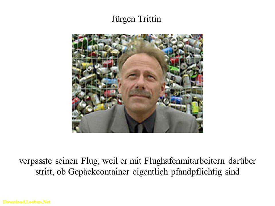 Download.Loeben.Net Jürgen Trittin verpasste seinen Flug, weil er mit Flughafenmitarbeitern darüber stritt, ob Gepäckcontainer eigentlich pfandpflichtig sind