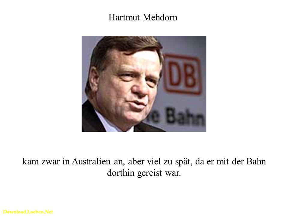 Download.Loeben.Net Hartmut Mehdorn kam zwar in Australien an, aber viel zu spät, da er mit der Bahn dorthin gereist war.