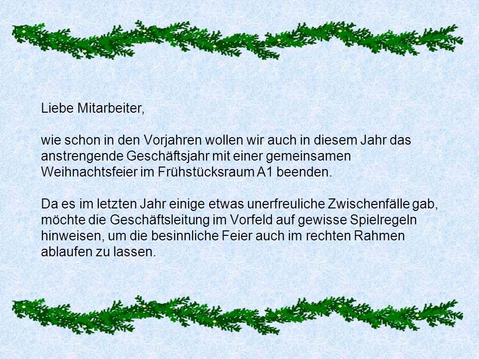 Liebe Mitarbeiter, wie schon in den Vorjahren wollen wir auch in diesem Jahr das anstrengende Geschäftsjahr mit einer gemeinsamen Weihnachtsfeier im F