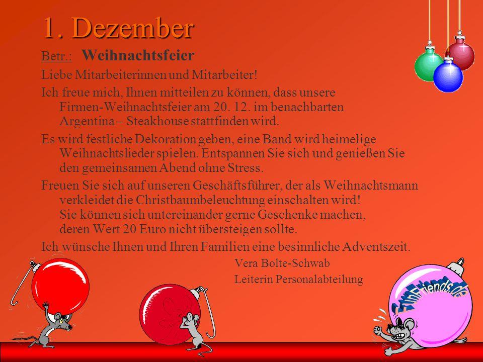 1. Dezember Betr.: Weihnachtsfeier Liebe Mitarbeiterinnen und Mitarbeiter! Ich freue mich, Ihnen mitteilen zu können, dass unsere Firmen-Weihnachtsfei