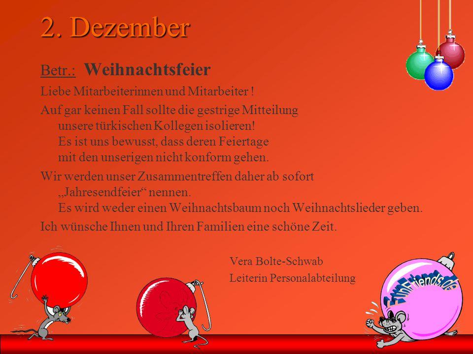 2. Dezember Betr.: Weihnachtsfeier Liebe Mitarbeiterinnen und Mitarbeiter ! Auf gar keinen Fall sollte die gestrige Mitteilung unsere türkischen Kolle