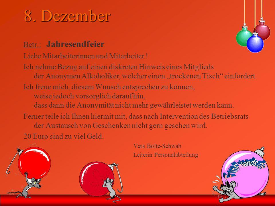 8. Dezember Betr.: Jahresendfeier Liebe Mitarbeiterinnen und Mitarbeiter ! Ich nehme Bezug auf einen diskreten Hinweis eines Mitglieds der Anonymen Al