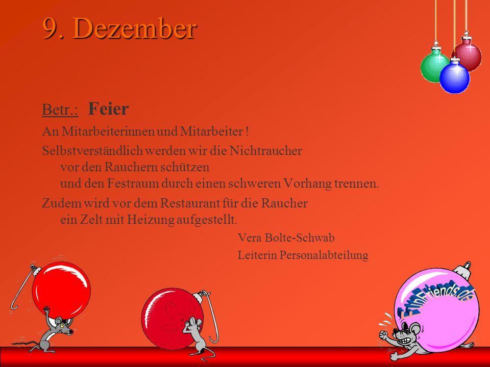 9. Dezember Betr.: Feier An Mitarbeiterinnen und Mitarbeiter ! Selbstverständlich werden wir die Nichtraucher vor den Rauchern schützen und den Festra