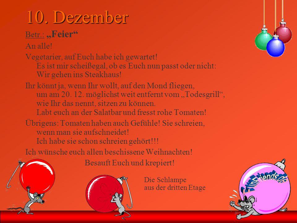 10. Dezember Betr.: Feier An alle! Vegetarier, auf Euch habe ich gewartet! Es ist mir scheißegal, ob es Euch nun passt oder nicht: Wir gehen ins Steak