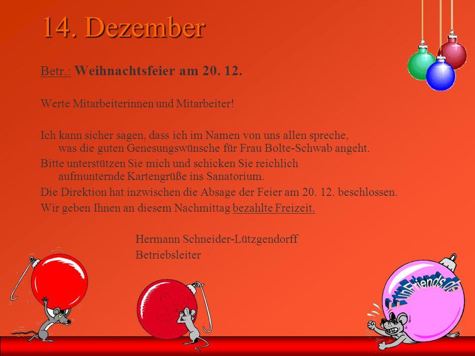 14. Dezember Betr.: Weihnachtsfeier am 20. 12. Werte Mitarbeiterinnen und Mitarbeiter! Ich kann sicher sagen, dass ich im Namen von uns allen spreche,