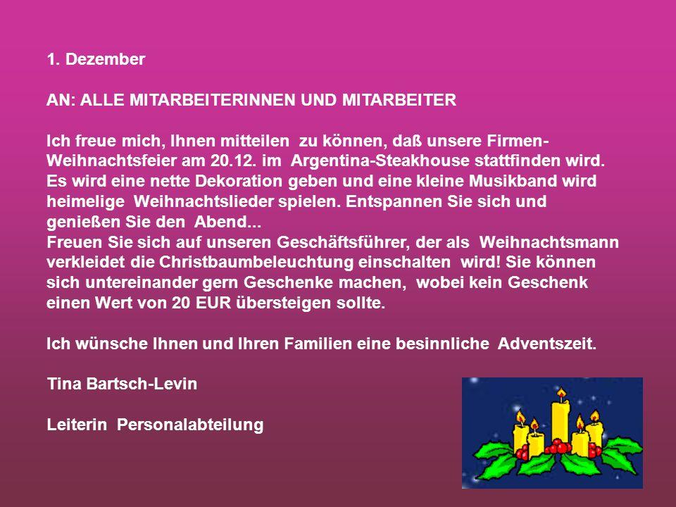 1. Dezember AN: ALLE MITARBEITERINNEN UND MITARBEITER Ich freue mich, Ihnen mitteilen zu können, daß unsere Firmen- Weihnachtsfeier am 20.12. im Argen