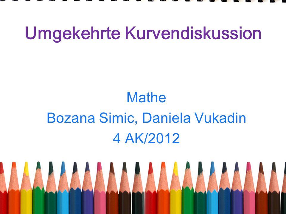 Umgekehrte Kurvendiskussion Mathe Bozana Simic, Daniela Vukadin 4 AK/2012