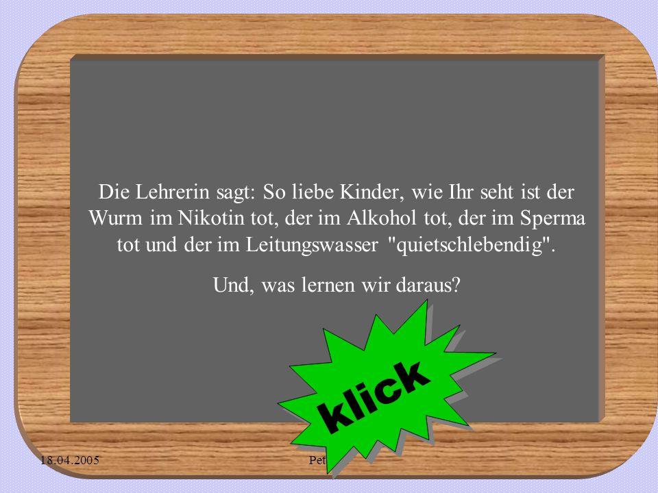 18.04.2005Peter L.Klein Fritzchen aus der letzten Reihe meldet sich.