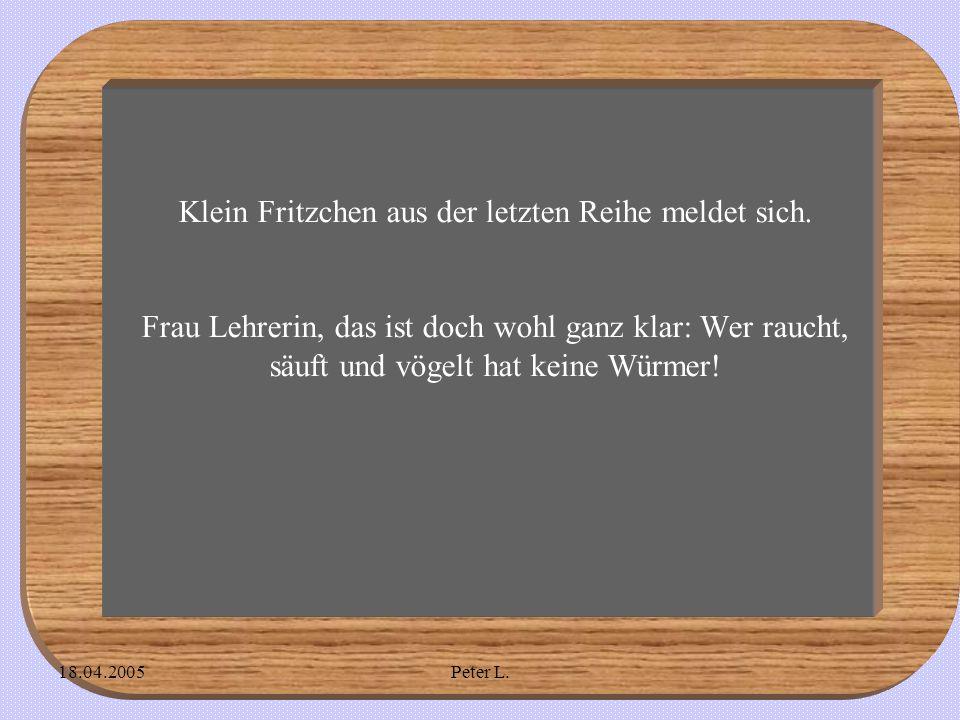 18.04.2005Peter L. Klein Fritzchen aus der letzten Reihe meldet sich.