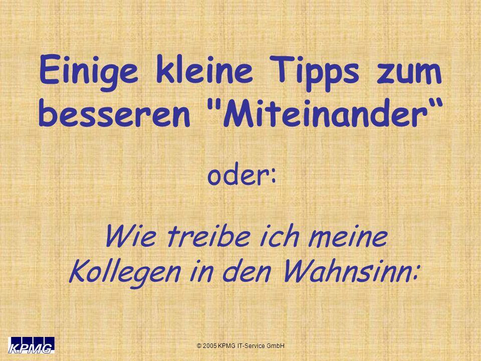 © 2005 KPMG IT-Service GmbH Verlassen Sie den Kopierer Ihrer Firma stets mit den Einstellungen: DIN A3, 999 Kopien.