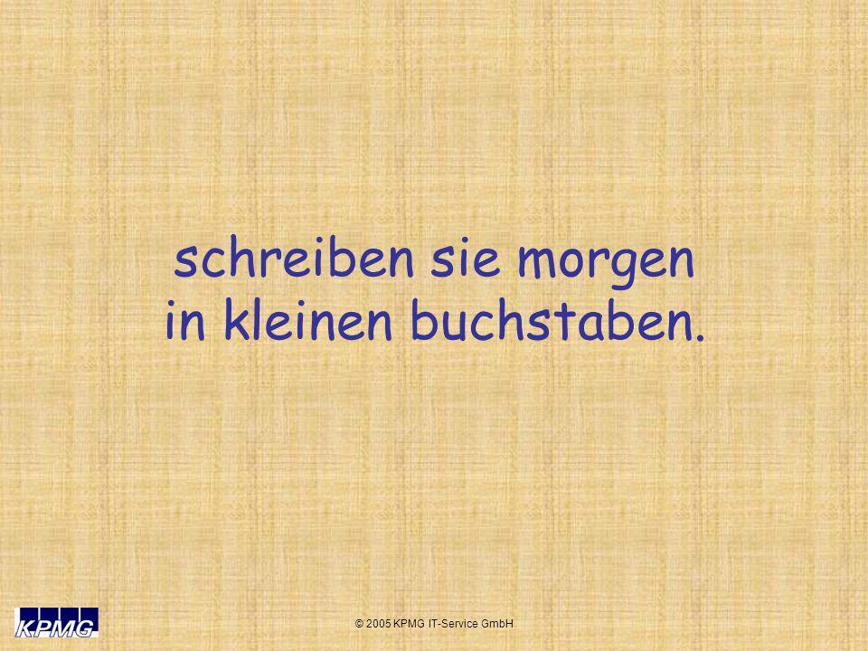 © 2005 KPMG IT-Service GmbH schreiben sie morgen in kleinen buchstaben.