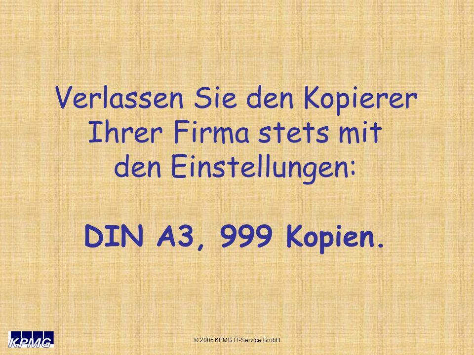 © 2005 KPMG IT-Service GmbH Stellen Sie Ihren Kollegen mysteriöse oder zweideutige Fragen und notieren Sie ihre Antworten in einem Heft, auf dem Sie groß.