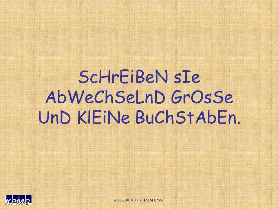 © 2005 KPMG IT-Service GmbH ScHrEiBeN sIe AbWeChSeLnD GrOsSe UnD KlEiNe BuChStAbEn.