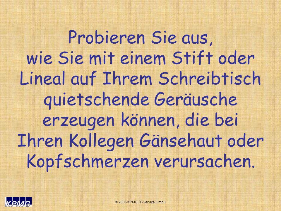 © 2005 KPMG IT-Service GmbH SCHREIBEN SIE HEUTE NUR MAL IN GROSSBUCHSTABEN.