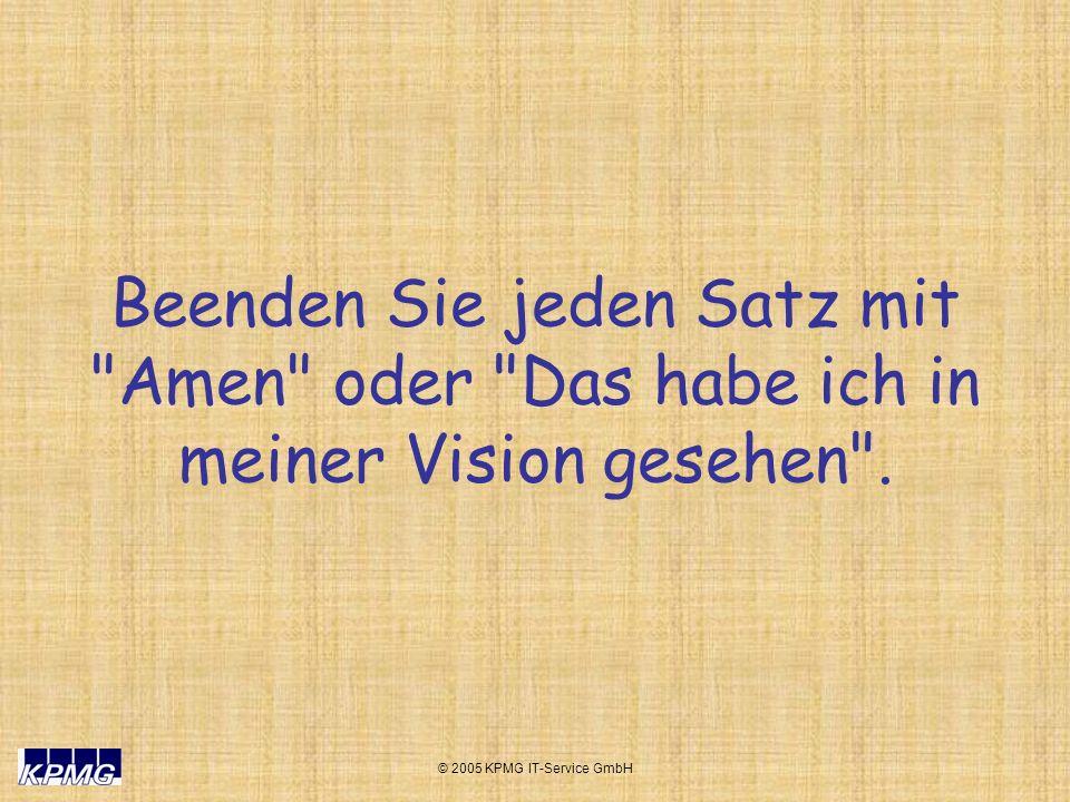 © 2005 KPMG IT-Service GmbH Beenden Sie jeden Satz mit