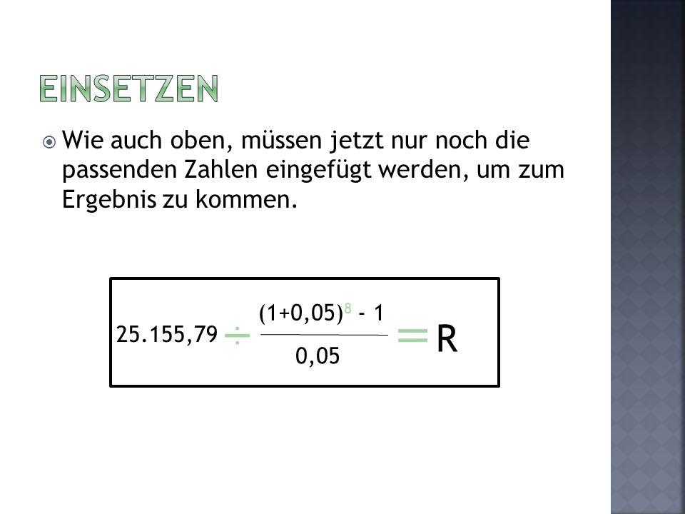 Wie auch oben, müssen jetzt nur noch die passenden Zahlen eingefügt werden, um zum Ergebnis zu kommen. 25.155,79 (1+0,05) 8 - 1 0,05 R