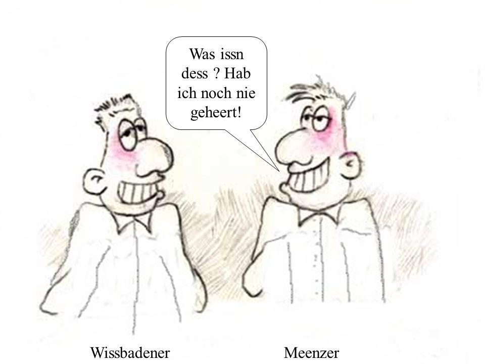 WissbadenerMeenzer Wenn de e Fraa host dann biste nit Schwul.