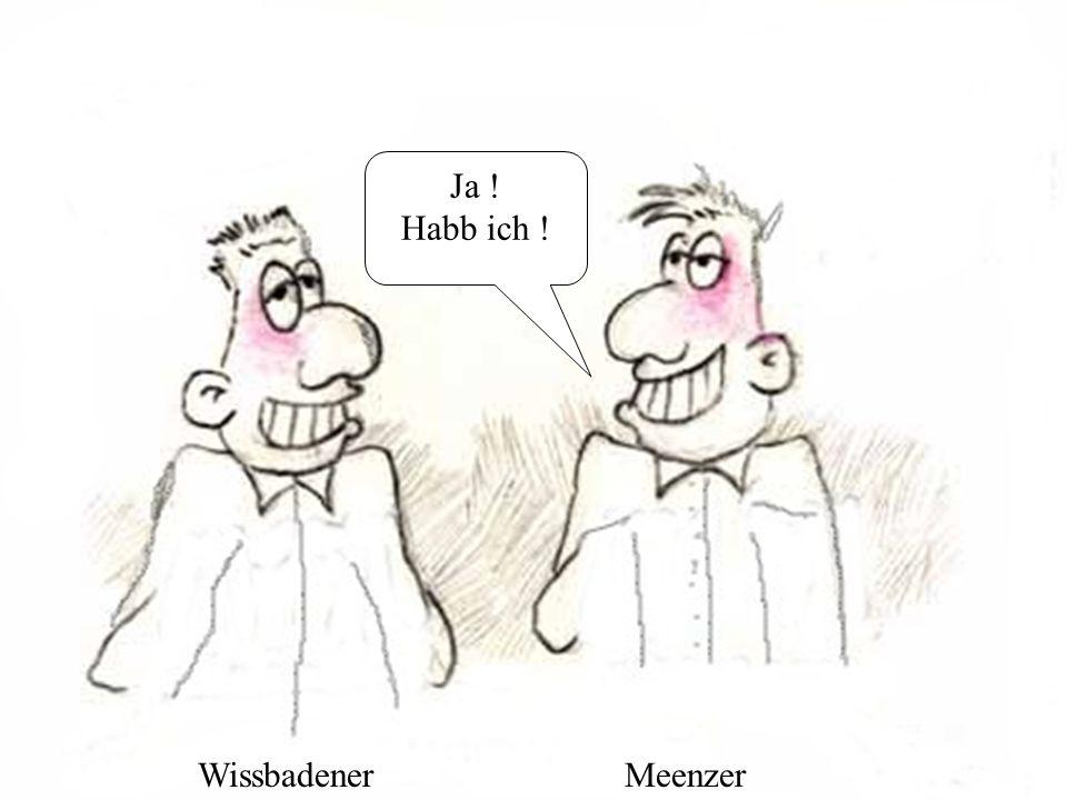 WissbadenerMeenzer Siehste, unn dess is Logiker!!