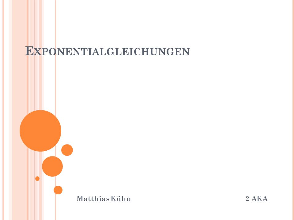 E XPONENTIALGLEICHUNGEN Matthias Kühn 2 AKA