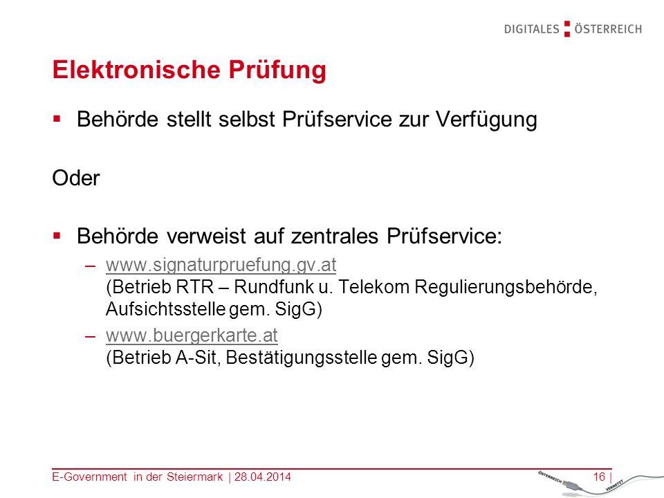 E-Government in der Steiermark | 28.04.201416 | Elektronische Prüfung Behörde stellt selbst Prüfservice zur Verfügung Oder Behörde verweist auf zentra