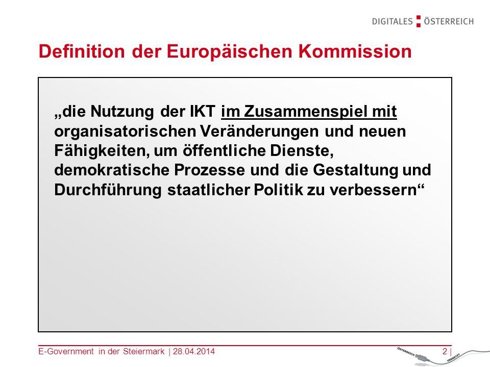 E-Government in der Steiermark | 28.04.20142 | Definition der Europäischen Kommission die Nutzung der IKT im Zusammenspiel mit organisatorischen Verän