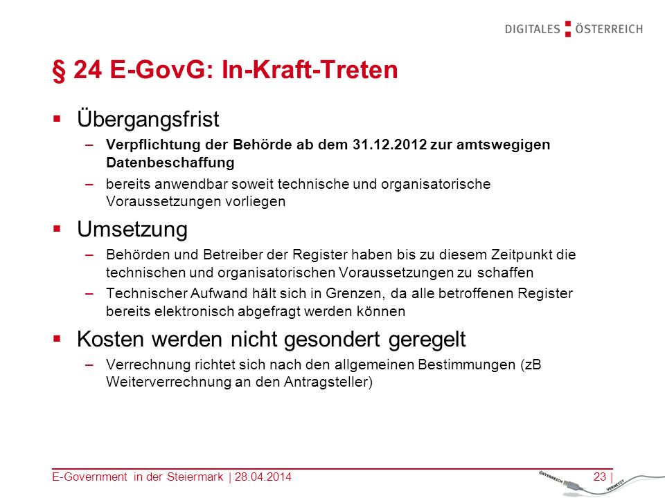 E-Government in der Steiermark | 28.04.201423 | § 24 E-GovG: In-Kraft-Treten Übergangsfrist –Verpflichtung der Behörde ab dem 31.12.2012 zur amtswegig