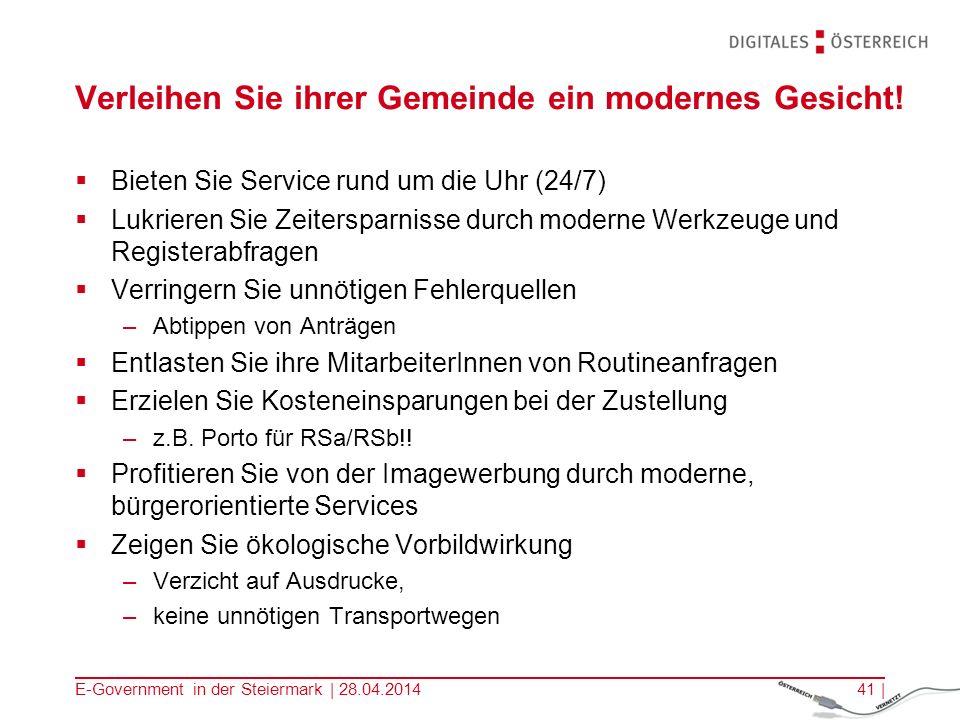 E-Government in der Steiermark | 28.04.201441 | Verleihen Sie ihrer Gemeinde ein modernes Gesicht! Bieten Sie Service rund um die Uhr (24/7) Lukrieren