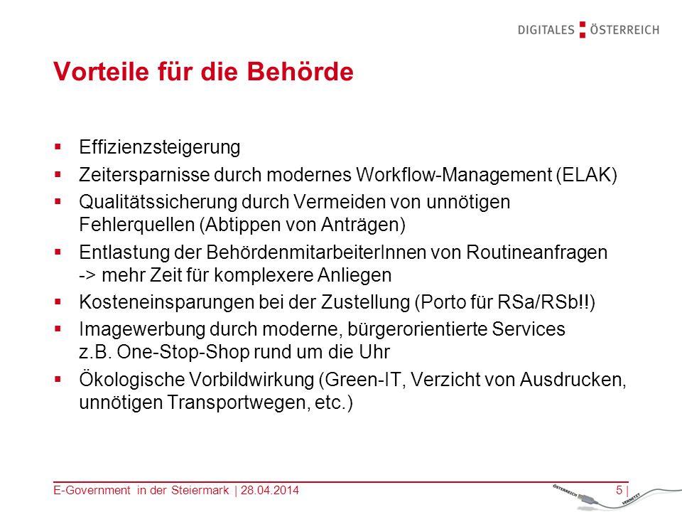 E-Government in der Steiermark | 28.04.20145 | Vorteile für die Behörde Effizienzsteigerung Zeitersparnisse durch modernes Workflow-Management (ELAK)