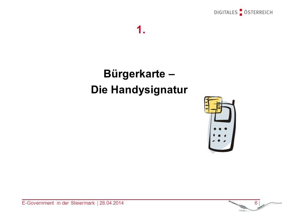 E-Government in der Steiermark | 28.04.20146 | 1. Bürgerkarte – Die Handysignatur