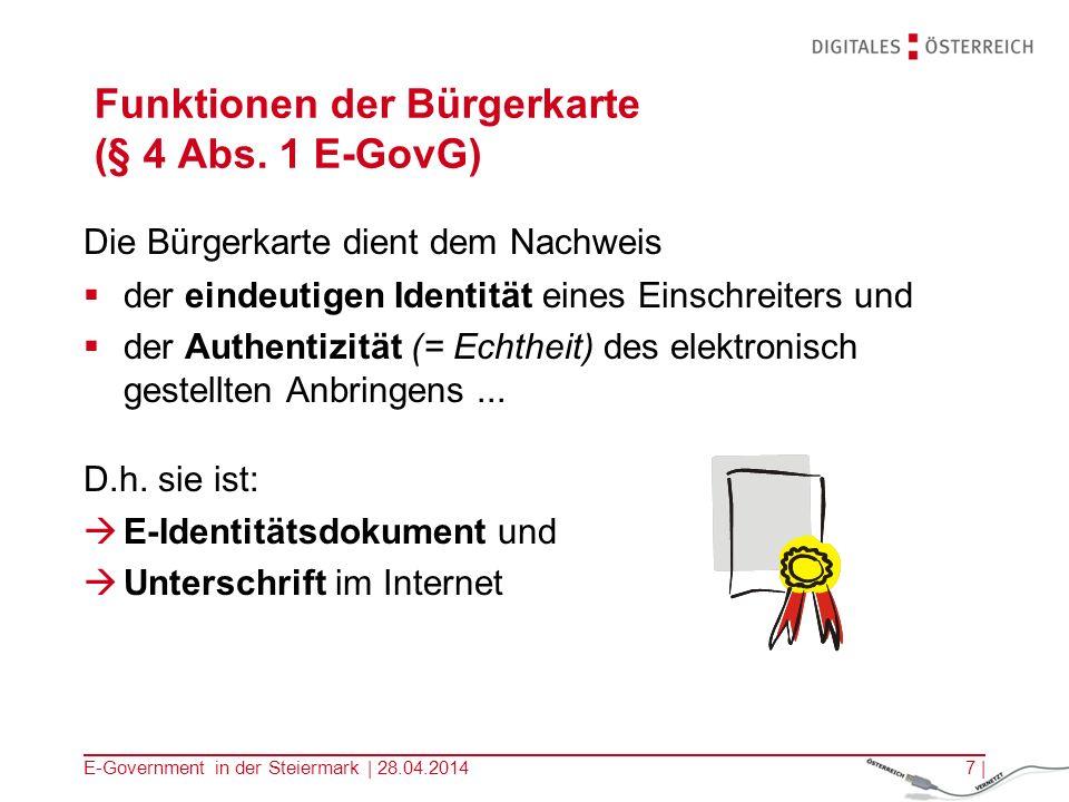 E-Government in der Steiermark | 28.04.20147 | Funktionen der Bürgerkarte (§ 4 Abs. 1 E-GovG) Die Bürgerkarte dient dem Nachweis der eindeutigen Ident