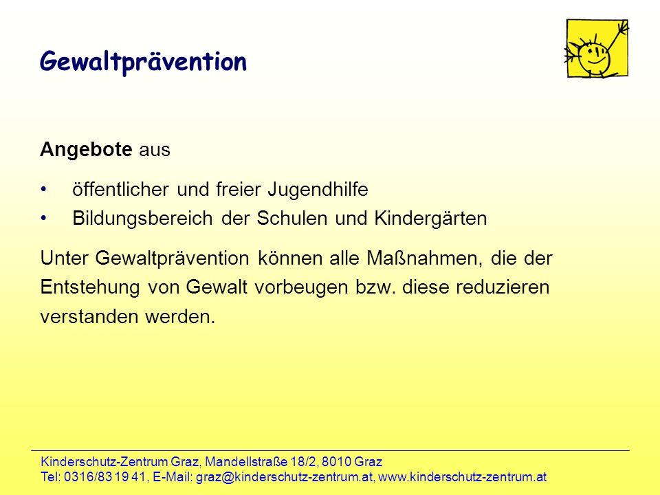 Kinderschutz-Zentrum Graz, Mandellstraße 18/2, 8010 Graz Tel: 0316/83 19 41, E-Mail: graz@kinderschutz-zentrum.at, www.kinderschutz-zentrum.at Gewaltp