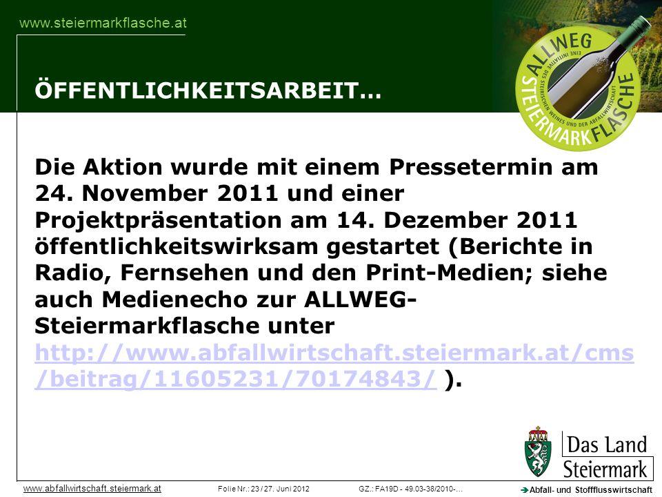 GZ.: FA19D - 49.03-38/2010-…Folie Nr.: 23 / 27. Juni 2012 Abfall- und Stoffflusswirtschaft www.abfallwirtschaft.steiermark.at www.steiermarkflasche.at