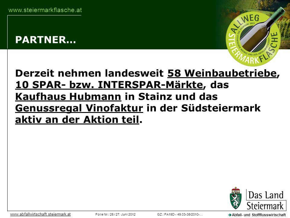 GZ.: FA19D - 49.03-38/2010-…Folie Nr.: 25 / 27. Juni 2012 Abfall- und Stoffflusswirtschaft www.abfallwirtschaft.steiermark.at www.steiermarkflasche.at