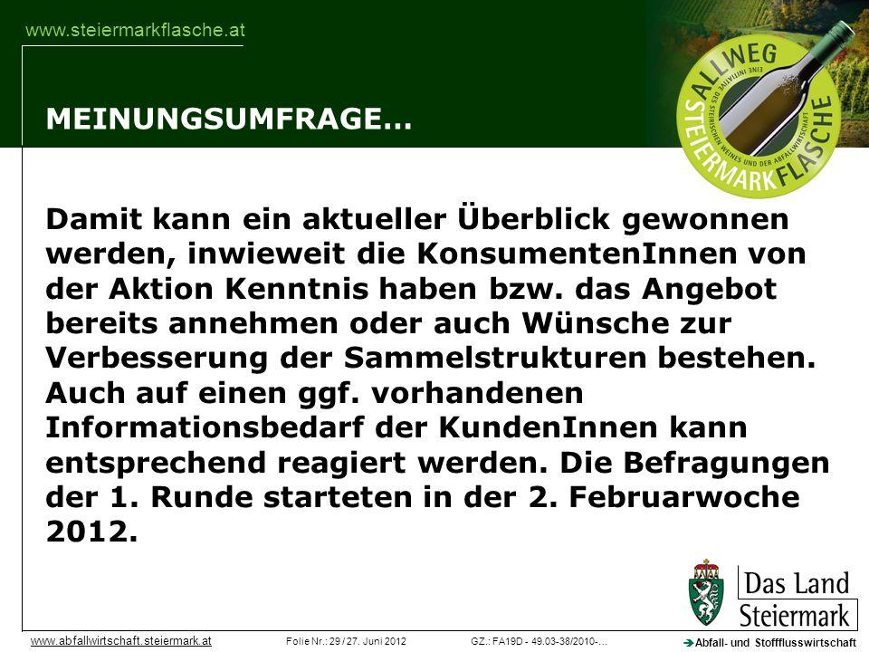 GZ.: FA19D - 49.03-38/2010-…Folie Nr.: 29 / 27. Juni 2012 Abfall- und Stoffflusswirtschaft www.abfallwirtschaft.steiermark.at www.steiermarkflasche.at