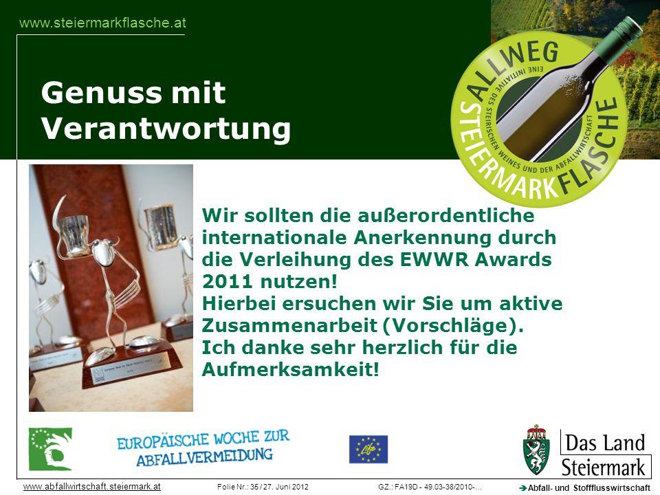 GZ.: FA19D - 49.03-38/2010-…Folie Nr.: 35 / 27. Juni 2012 Abfall- und Stoffflusswirtschaft www.abfallwirtschaft.steiermark.at Genuss mit Verantwortung