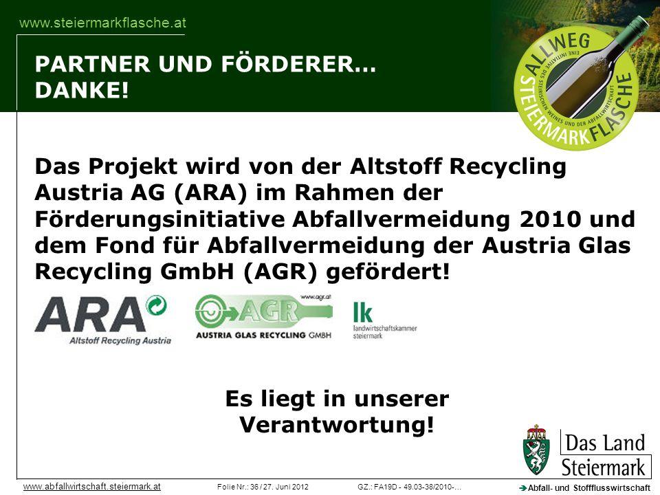GZ.: FA19D - 49.03-38/2010-…Folie Nr.: 36 / 27. Juni 2012 Abfall- und Stoffflusswirtschaft www.abfallwirtschaft.steiermark.at www.steiermarkflasche.at