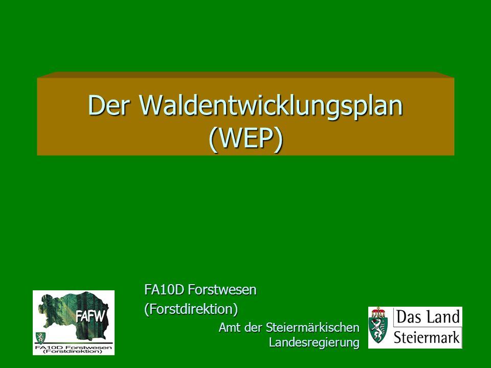 Der Waldentwicklungsplan (WEP) FA10D Forstwesen (Forstdirektion) Amt der Steiermärkischen Landesregierung