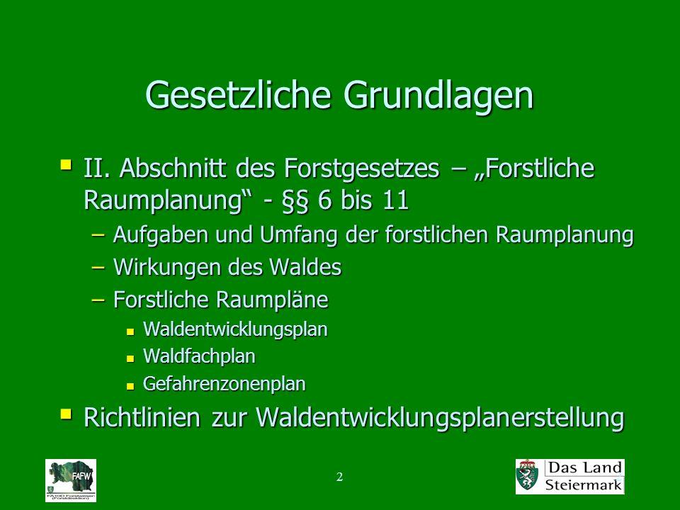 22 Gesetzliche Grundlagen II. Abschnitt des Forstgesetzes – Forstliche Raumplanung - §§ 6 bis 11 II. Abschnitt des Forstgesetzes – Forstliche Raumplan