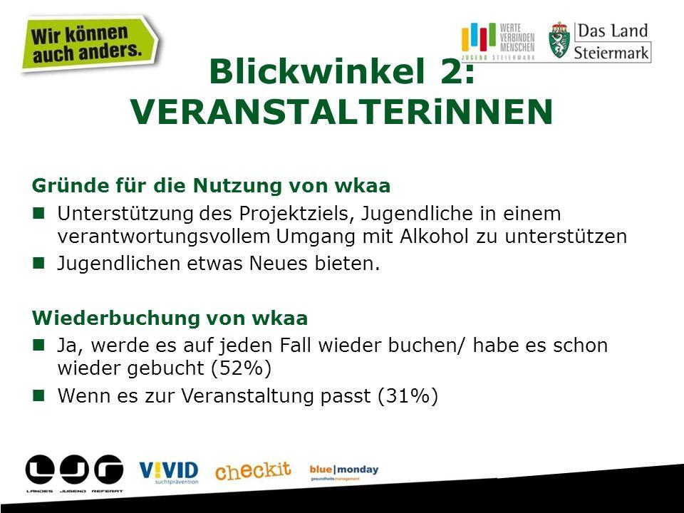 Blickwinkel 2: VERANSTALTERiNNEN Gründe für die Nutzung von wkaa Unterstützung des Projektziels, Jugendliche in einem verantwortungsvollem Umgang mit Alkohol zu unterstützen Jugendlichen etwas Neues bieten.