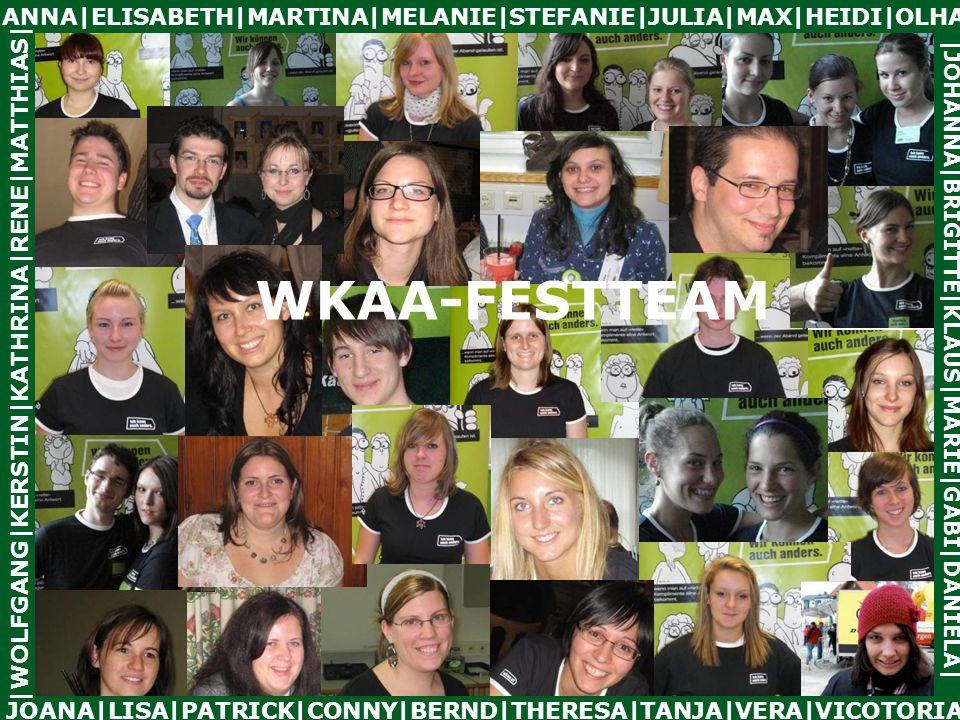 JOANA|LISA|PATRICK|CONNY|BERND|THERESA|TANJA|VERA|VICOTORIA |WOLFGANG|KERSTIN|KATHRINA|RENE|MATTHIAS| ANNA|ELISABETH|MARTINA|MELANIE|STEFANIE|JULIA|MAX|HEIDI|OLHA |JOHANNA|BRIGITTE|KLAUS|MARIE|GABI|DANIELA| WKAA-FESTTEAM