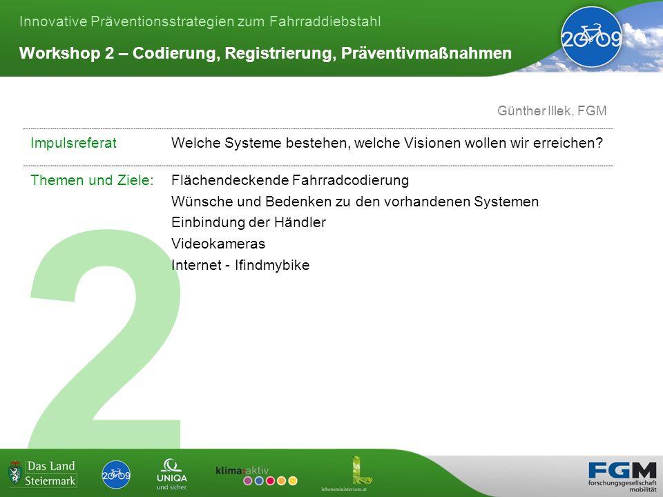 Innovative Präventionsstrategien zum Fahrraddiebstahl 2 Workshop 2 – Codierung, Registrierung, Präventivmaßnahmen Günther Illek, FGM ImpulsreferatWelche Systeme bestehen, welche Visionen wollen wir erreichen.